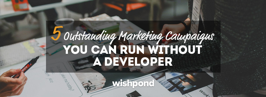5 Outstanding Marketing Campaigns You Can Run Without a Developer