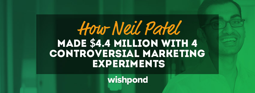 How Neil Patel Made $4.4 Million With 4 Controversial Marketing Experiments
