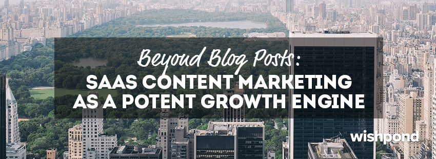 Beyond Blog Posts: SaaS Content Marketing as a Potent Growth Engine