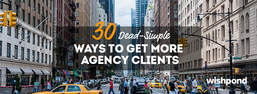 30 Dead-Simple Ways to Get More Agency Clients