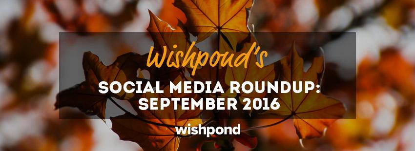 Wishpond's Social Media Roundup: September 2016