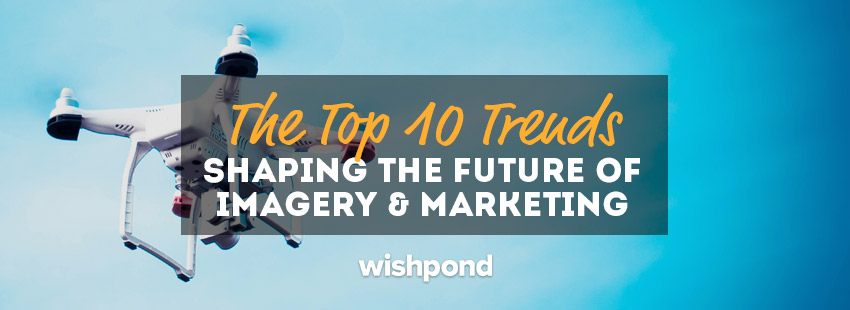 The Top 10 Trends Shaping The Future Of Imagery & Marketing