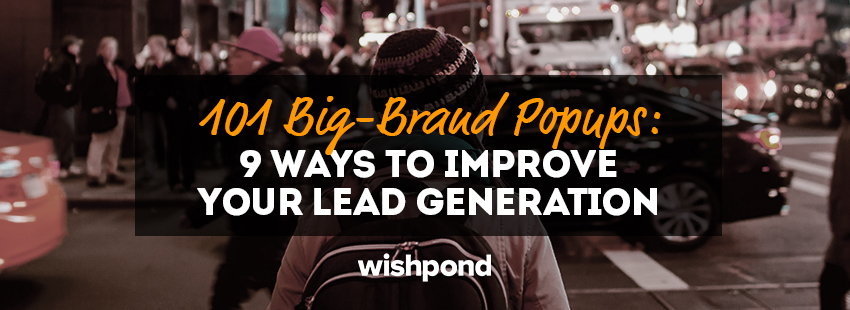 101 Big-Brand Popups: 9 Ways to Improve Your Lead Generation