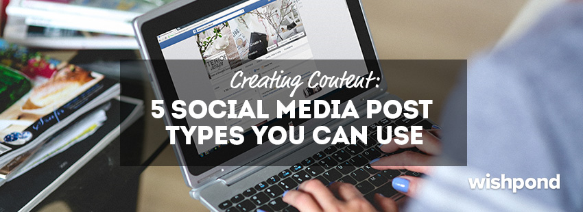 Creating Content: 5 Social Media Post Types You Can Use [Guest Post]