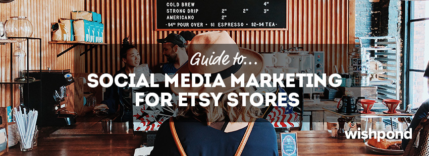 Guide to Social Media Marketing for Etsy Stores
