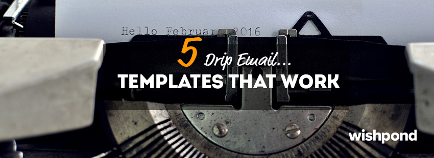 5 Drip Email Templates That Work
