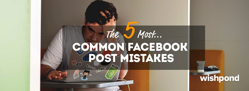The 5 Most Common Facebook Post Mistakes