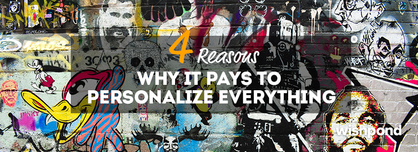 4 Reasons Why It Pays to Personalize Everything