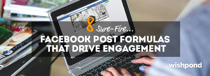 8 Sure-Fire Facebook Post Formulas That Drive Engagement