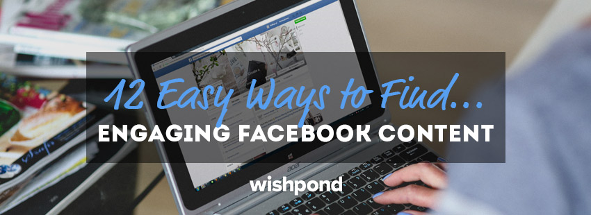 12 Easy Ways to Find Engaging Facebook Content: My Secrets Revealed