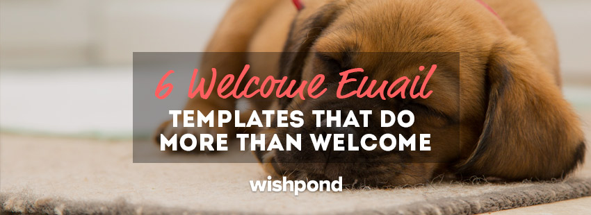 6 Welcome Email Templates that Do More than Welcome