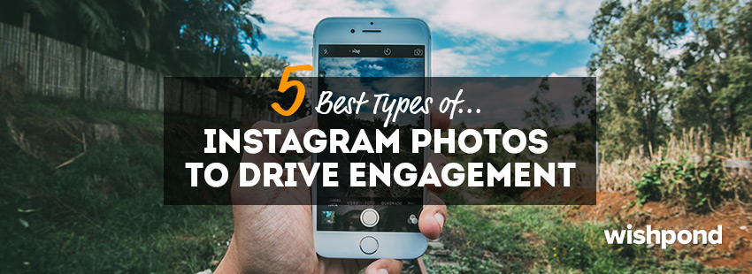 5 Best Types of Instagram Photos to Drive Engagement