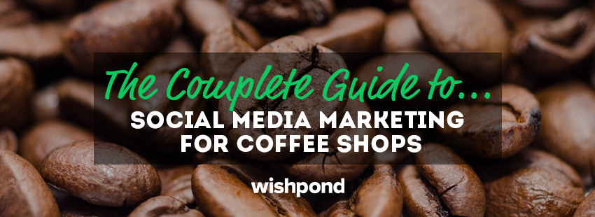 The Complete Guide to Social Media Marketing for Coffee Shops