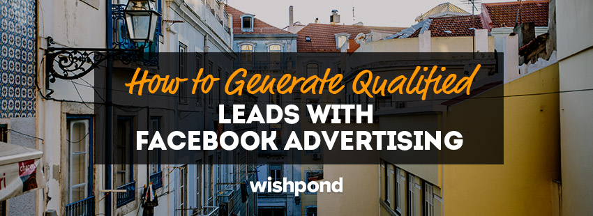How to Generate Qualified Leads with Facebook Advertising