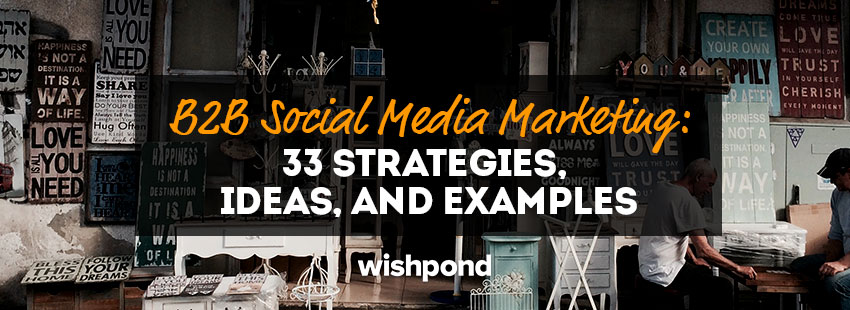 B2b Social Media Marketing 33 Strategies Ideas And Examples