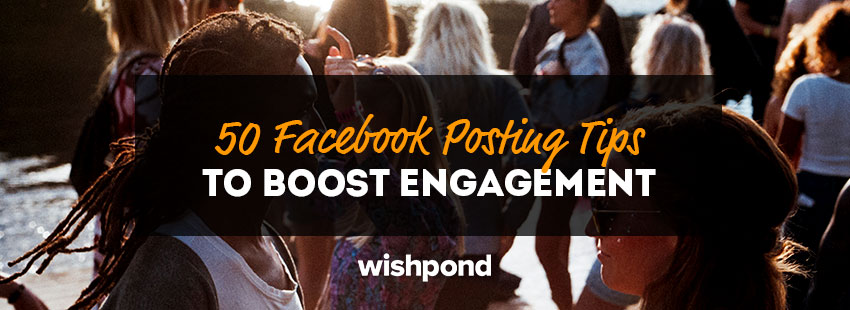 50 Facebook Posting Tips to Boost Engagement