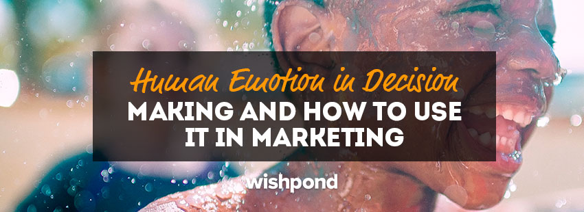 Human Emotion in Decision Making and How to Use it in Marketing
