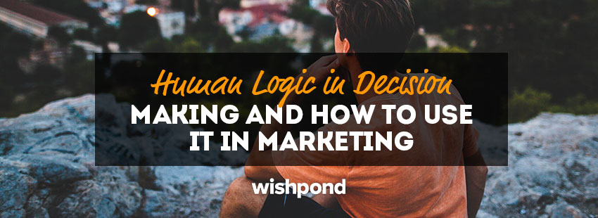 Human Logic in Decision Making and How to Use it in Marketing