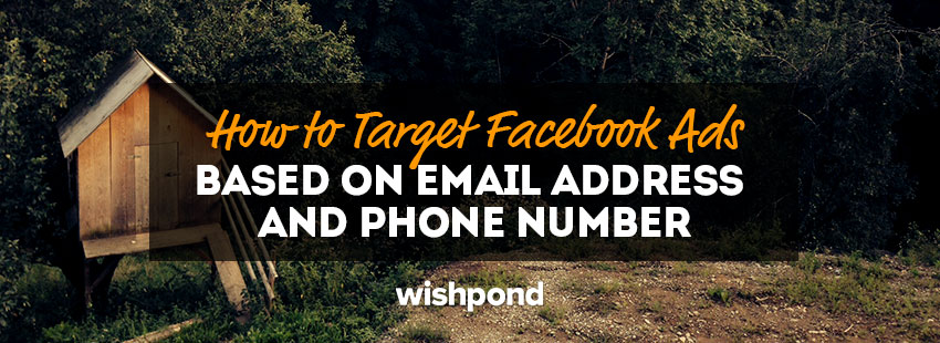 How to Target Facebook Ads Based on Email Address & Phone Number (Custom Audience)