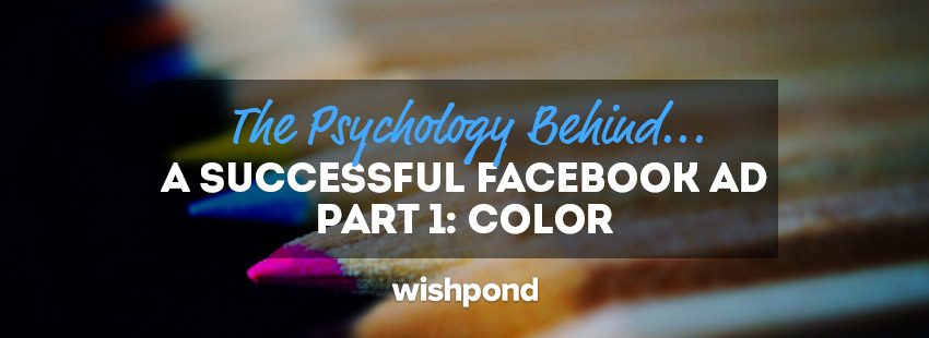 The psychology behind a successful facebook ad part 1 color fandeluxe Choice Image