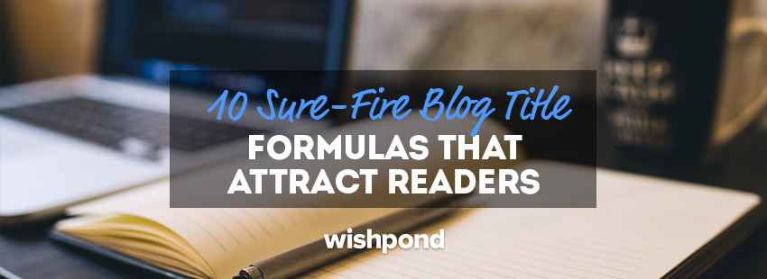 10 Sure-Fire Blog Title Formulas That Attract Readers