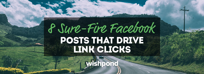 8 Sure-fire Facebook Posts that Drive Link Clicks