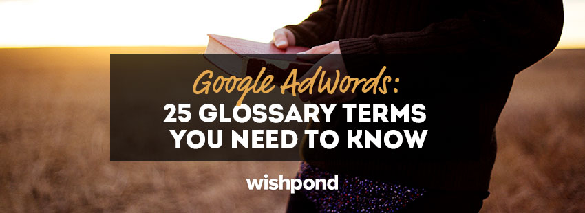 Google AdWords: 25 Glossary Terms You Need to Know