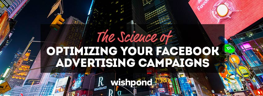 The Science of Optimizing Your Facebook Advertising Campaigns