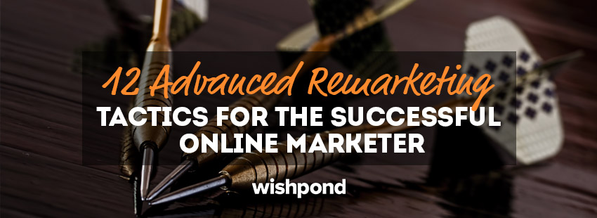 12 Advanced Remarketing Tactics for the Successful Online Marketer