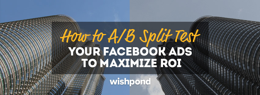 How Facebook Ads A/B Testing is Done to Maximize Ad Performance