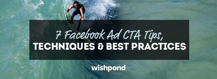 7 Facebook Ad Call-To-Action (CTA) Tips, Techniques & Best Practices