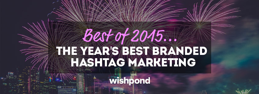 Best of 2015: The Year's Best Branded Hashtag Marketing