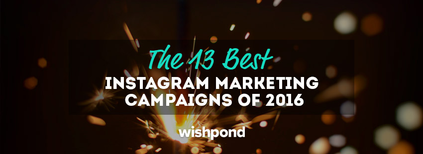 The 13 Best Instagram Marketing Campaigns of 2016