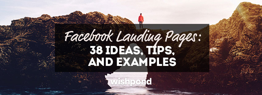 Facebook Landing Pages: 38 Ideas, Tips and Examples