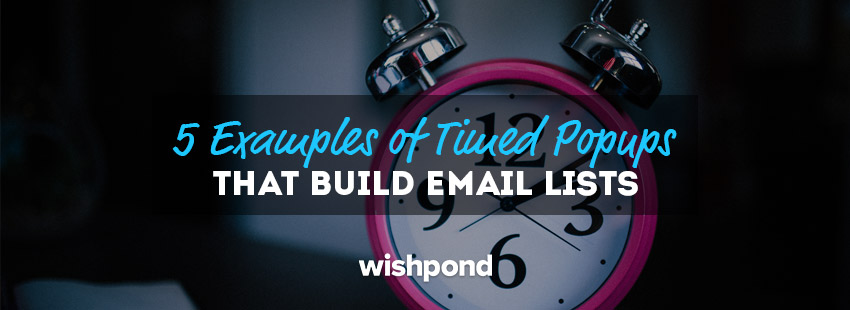 5 Examples of Timed Popups that Build Email Lists