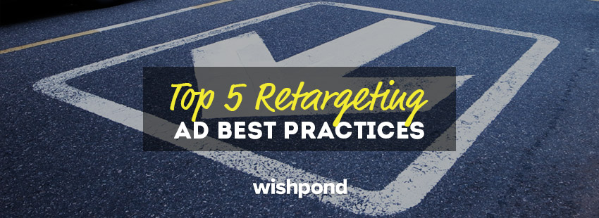 Top 5 Retargeting (Remarketing) Ad Best Practices