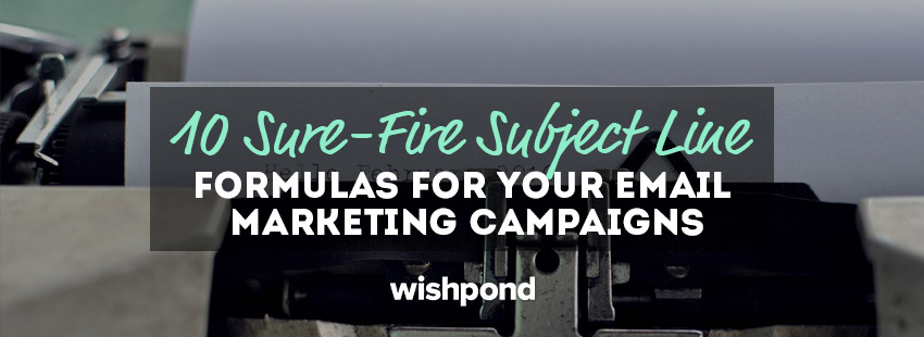 10 Sure-Fire Subject Line Formulas for Your Email Marketing Campaigns