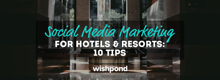 Social Media Marketing for Hotels and Resorts: 10 Tips
