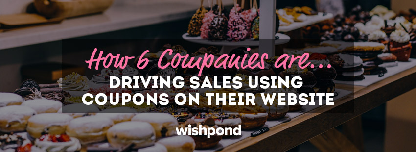 How 6 Companies Are Driving Sales Using Coupons on their Website (and How You Can Too!)