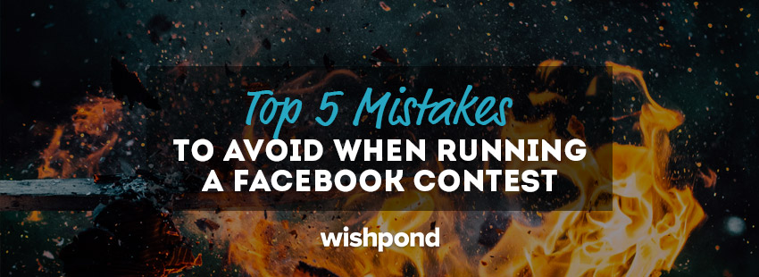 Top 5 Mistakes to Avoid When Running a Facebook Contest