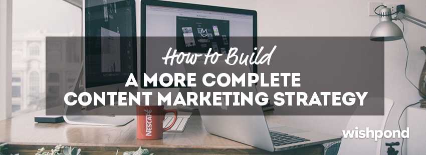 How to Build a More Complete Content Marketing Strategy