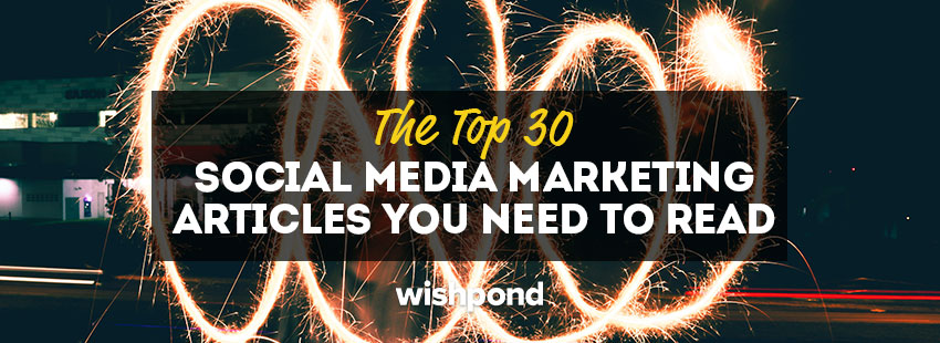 The Top 30 Social Media Marketing Articles You Need to Read
