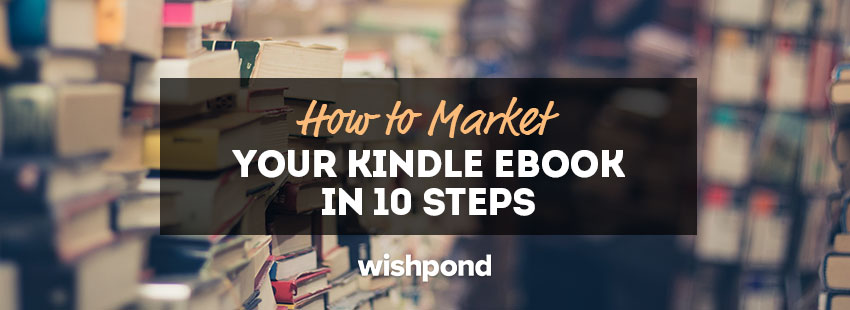 How to Market Your Kindle Ebook in 10 Steps