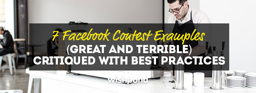 7 Facebook Contest Examples (Great and Terrible) Critiqued (with Best Practices)