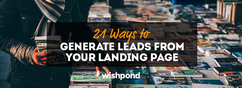 21 Ways to Generate Leads from Your Landing Page