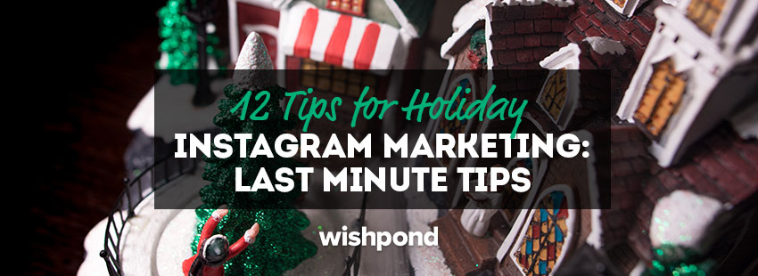 12 Tips for Holiday Instagram Marketing: Last Minute Instagram Tips