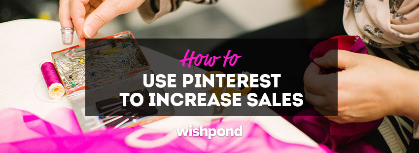 5 Ways to Use Pinterest to Sell Products and Grow Your Fanbase