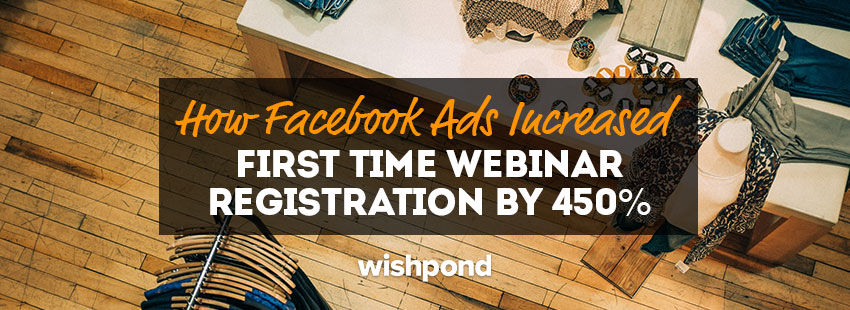 How Facebook Ads Increased First-Time Webinar Registration by 450%