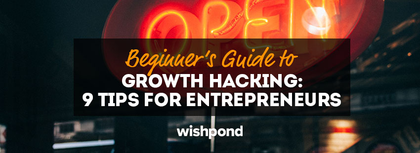 Beginner's Guide to Growth Hacking: 9 Tips for Entrepreneurs