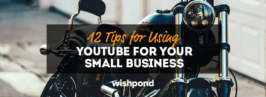 12 Tips for Using YouTube for Your Small Business [Guest Post]